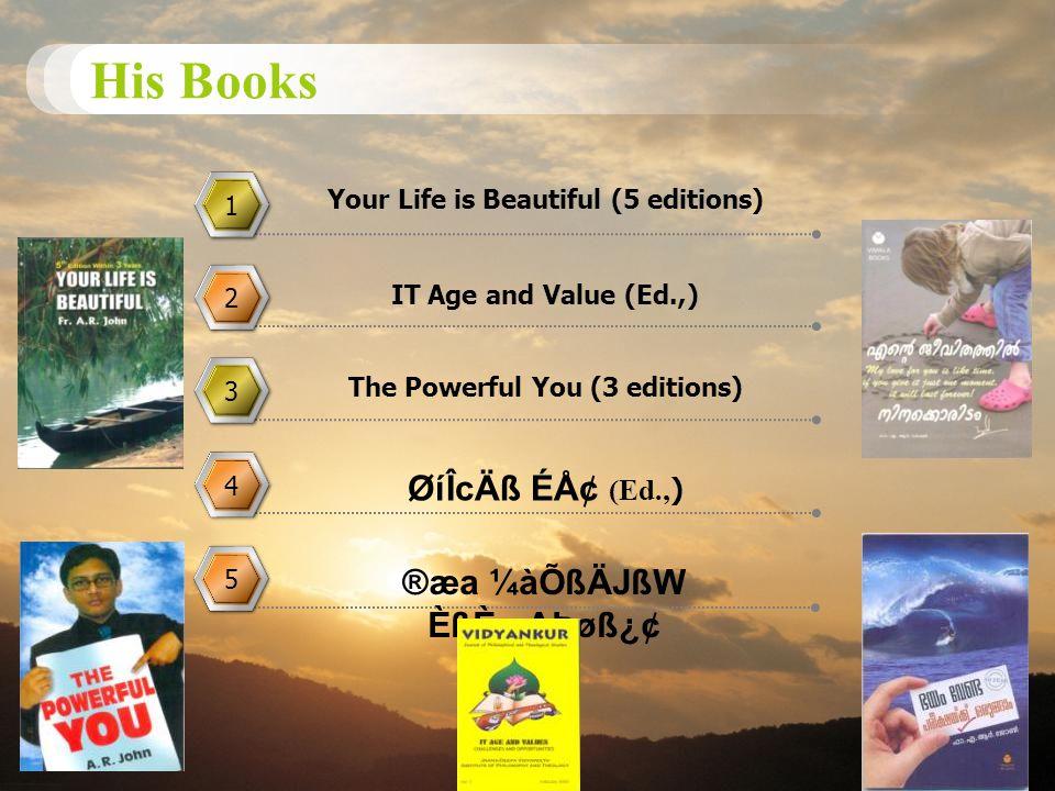 His Books 1 1 2 2 3 3 4 4 Your Life is Beautiful (5 editions) IT Age and Value (Ed.,) The Powerful You (3 editions) ØíÎcÄß ÉÅ¢ (Ed., ) 5 5 ®æa ¼àÕßÄJßW ÈßÈæAÞøß¿¢