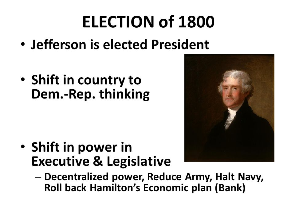 ELECTION of 1800 Jefferson WINS (Aaron Burr becomes VP) Adams bitter in defeat TJ Ironic Presidency (1801-1809) Wrote Dec.