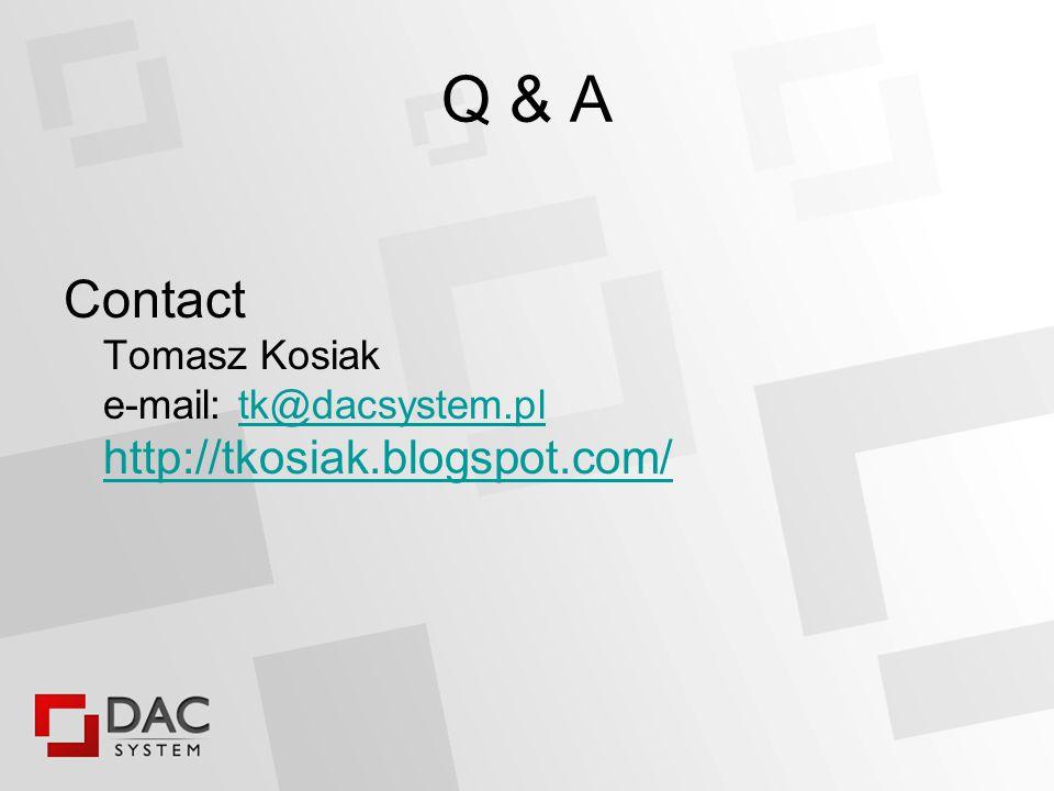 Q & A Contact Tomasz Kosiak e-mail: tk@dacsystem.pl http://tkosiak.blogspot.com/tk@dacsystem.pl http://tkosiak.blogspot.com/
