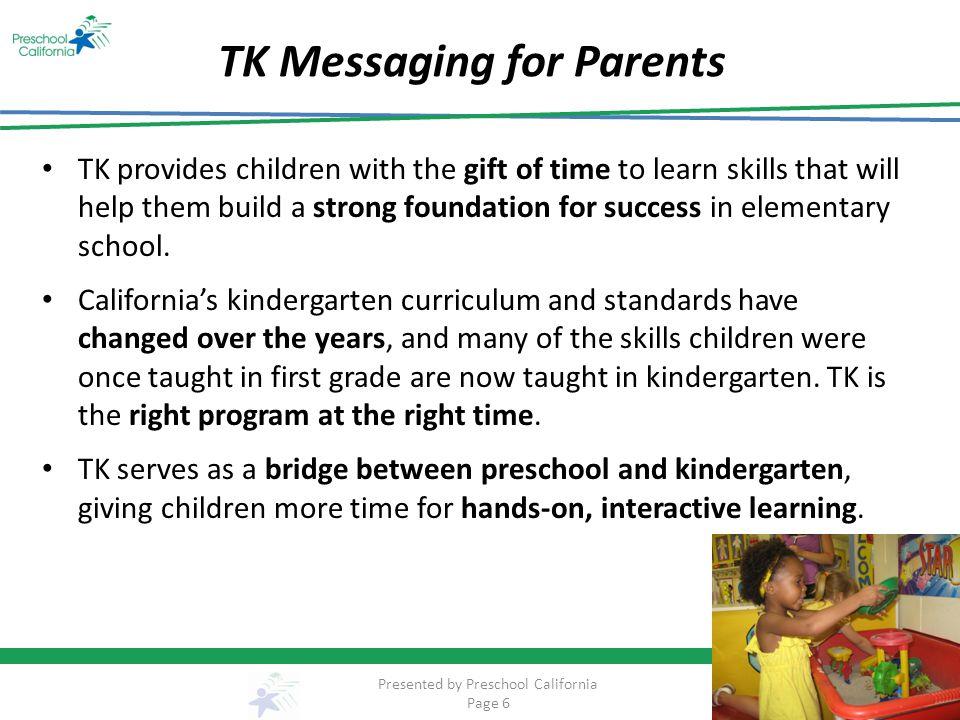 For additional TK information visit the following websites: www.tkcalifornia.org www.preschoolcalifornia.org Contact: Ernesto Saldaña esaldana@preschoolcalifornia.org esaldana@preschoolcalifornia.org Thank you!
