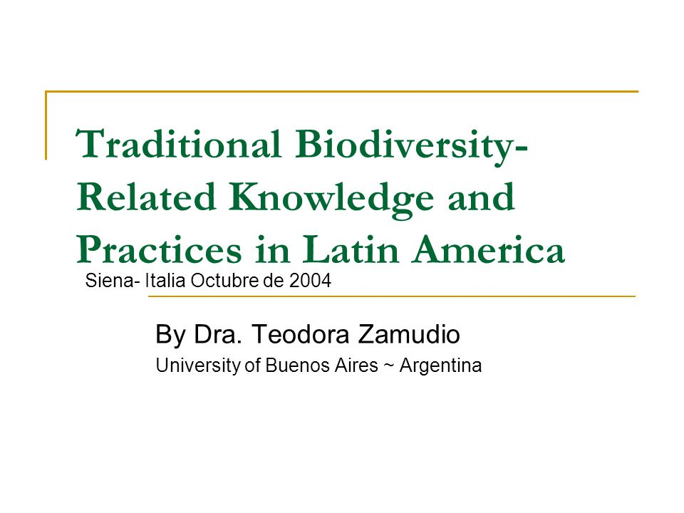 Traditional Biodiversity- Related Knowledge and Practices in Latin America By Dra.