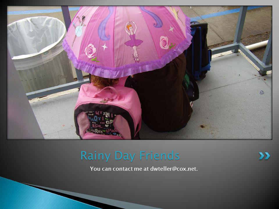 You can contact me at Rainy Day Friends