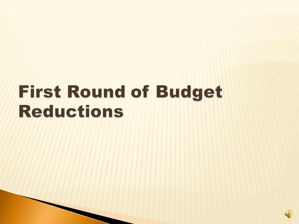  Budget reductions are necessary  Spend into Fund Balance  How much is contingent upon: ◦ State funding ◦ Possible legislative reforms ◦ Health insurance increases ◦ Outcome of negotiations