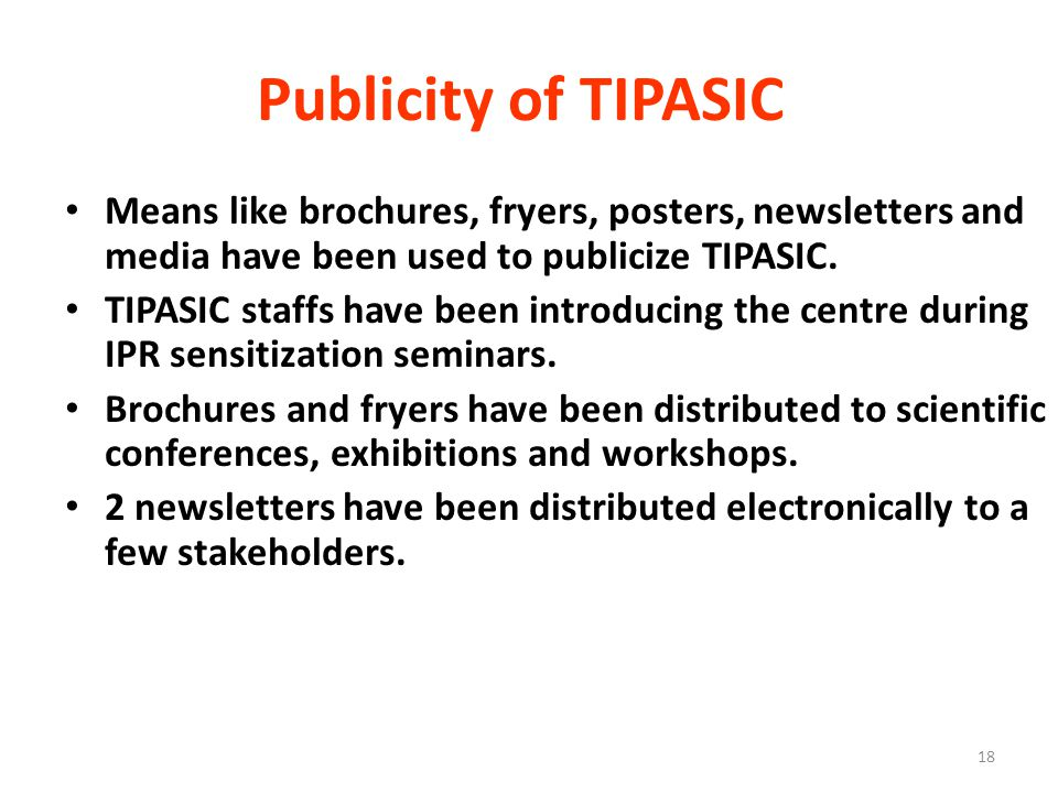 18 Publicity of TIPASIC Means like brochures, fryers, posters, newsletters and media have been used to publicize TIPASIC.