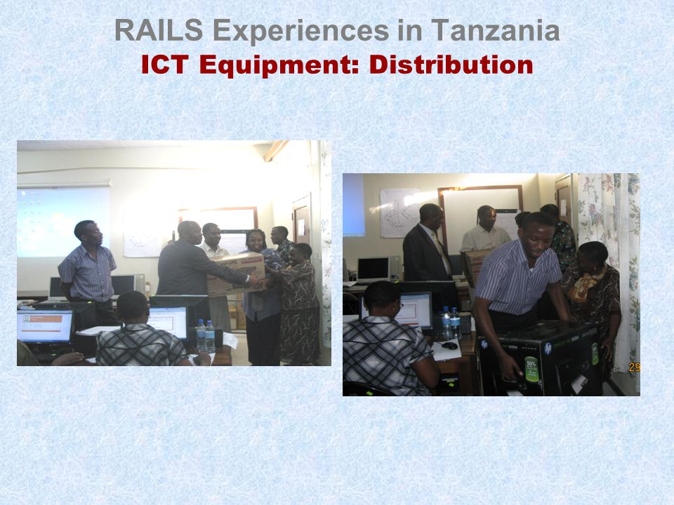 RAILS Experiences in Tanzania ICT Equipment: Distribution