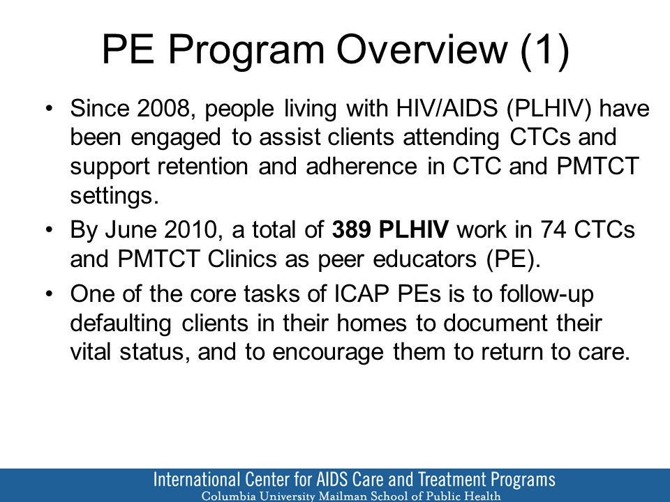 PE Program Overview (1) Since 2008, people living with HIV/AIDS (PLHIV) have been engaged to assist clients attending CTCs and support retention and adherence in CTC and PMTCT settings.