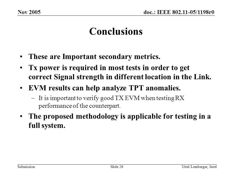 doc.: IEEE 802.11-05/1198r0 Submission Nov 2005 Uriel Lemberger, IntelSlide 26 Conclusions These are Important secondary metrics. Tx power is required