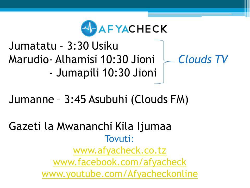 Jumatatu – 3:30 Usiku Marudio- Alhamisi 10:30 Jioni Clouds TV - Jumapili 10:30 Jioni Jumanne – 3:45 Asubuhi (Clouds FM) Gazeti la Mwananchi Kila Ijumaa Tovuti: www.afyacheck.co.tz www.facebook.com/afyacheck www.youtube.com/Afyacheckonline