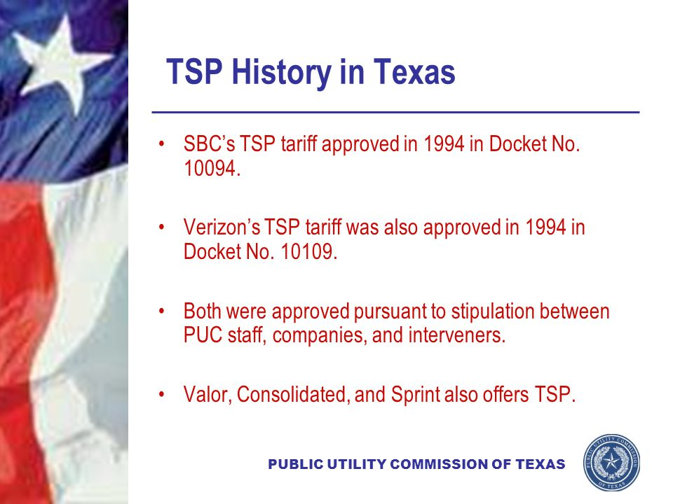 PUBLIC UTILITY COMMISSION OF TEXAS TSP History in Texas SBC's TSP tariff approved in 1994 in Docket No.
