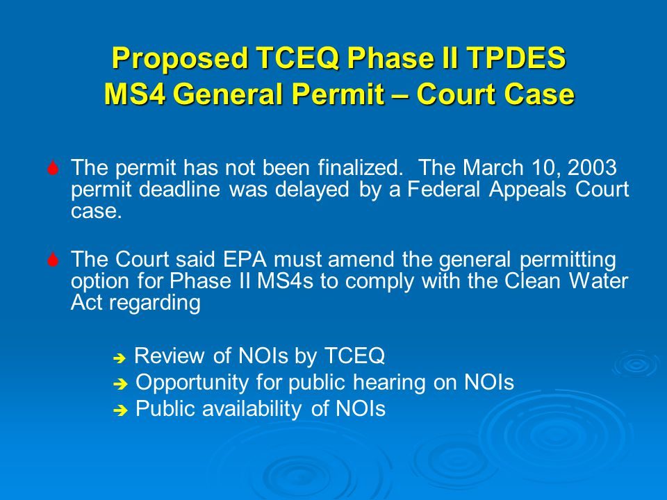 Proposed TCEQ Phase II TPDES MS4 General Permit – Court Case   The permit has not been finalized. The March 10, 2003 permit deadline was delayed by