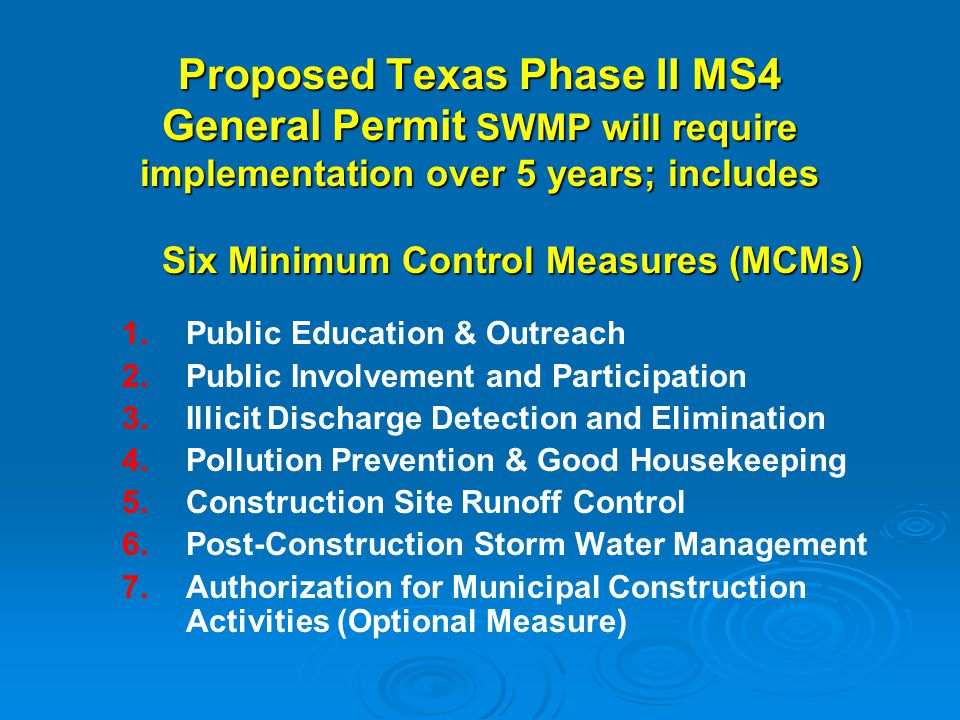  TCEQ requires SWMP to be implemented over 5 years  TxDOT Districts may incorporate current Phase I SWMP provisions into Phase II SWMP TxDOT Phase II MS4 Implementation