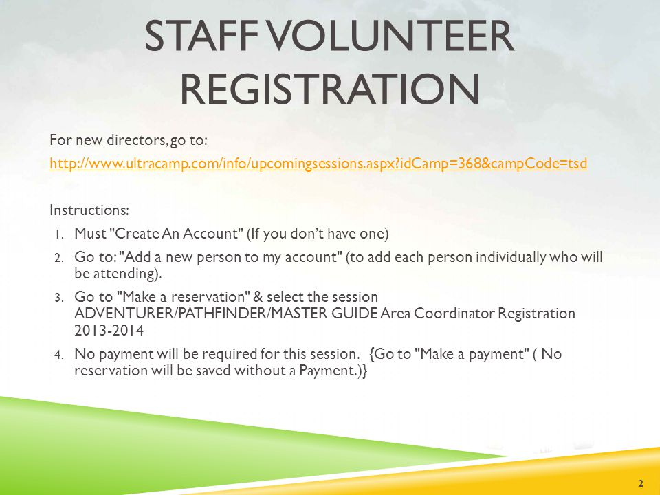 STAFF VOLUNTEER REGISTRATION For new directors, go to: http://www.ultracamp.com/info/upcomingsessions.aspx idCamp=368&campCode=tsd Instructions: 1.