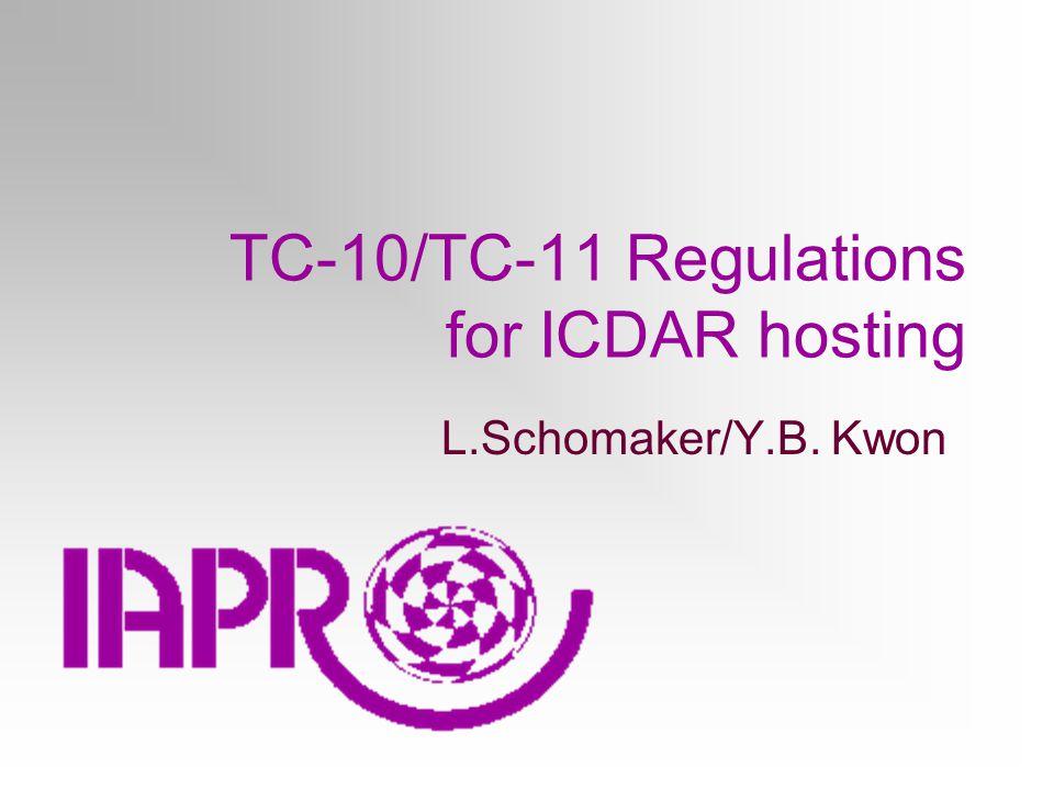 TC-10/TC-11 Regulations for ICDAR hosting L.Schomaker/Y.B. Kwon