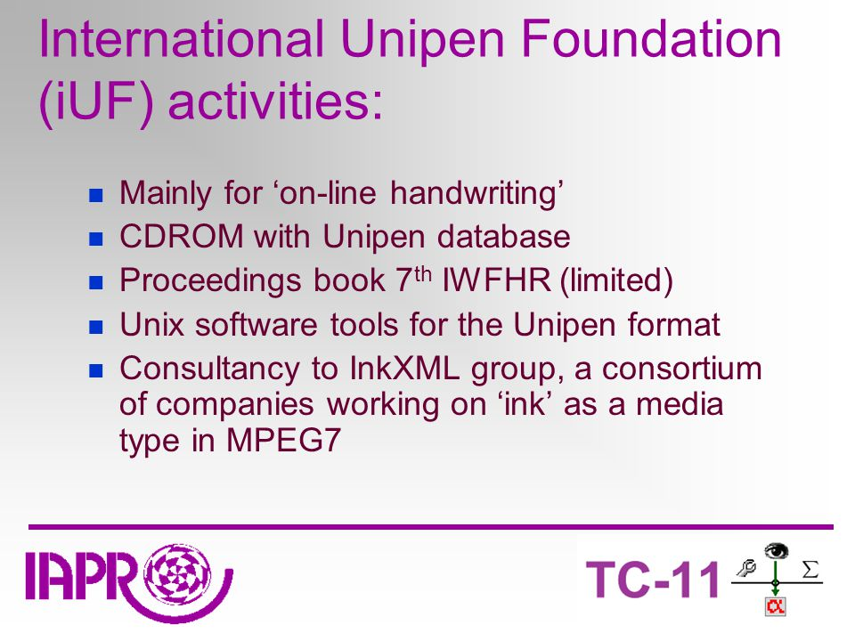 International Unipen Foundation (iUF) activities: Mainly for 'on-line handwriting' CDROM with Unipen database Proceedings book 7 th IWFHR (limited) Unix software tools for the Unipen format Consultancy to InkXML group, a consortium of companies working on 'ink' as a media type in MPEG7