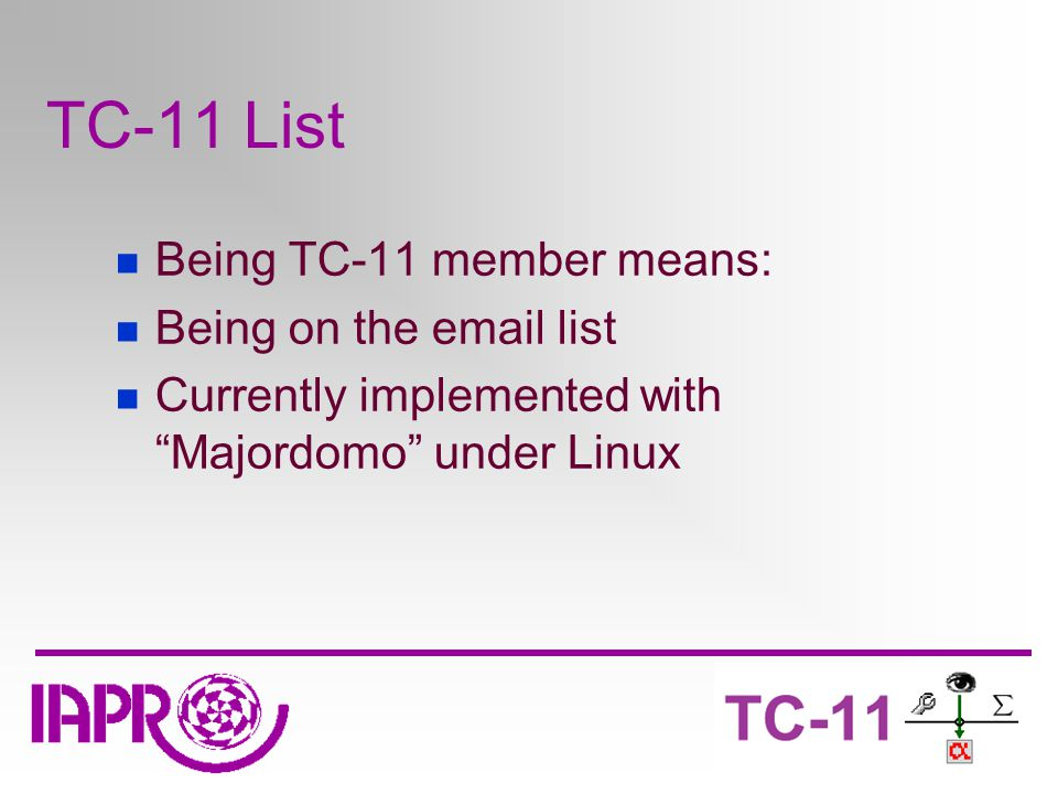 TC-11 List Being TC-11 member means: Being on the email list Currently implemented with Majordomo under Linux