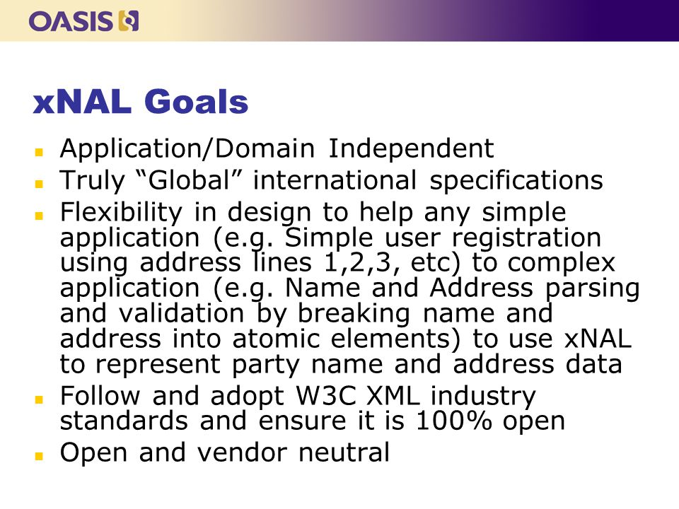 xNAL Goals n Application/Domain Independent n Truly Global international specifications n Flexibility in design to help any simple application (e.g.