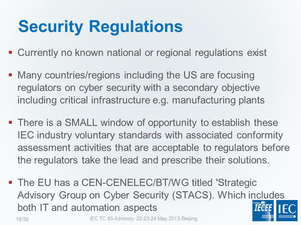 Security Regulations  Currently no known national or regional regulations exist  Many countries/regions including the US are focusing regulators on