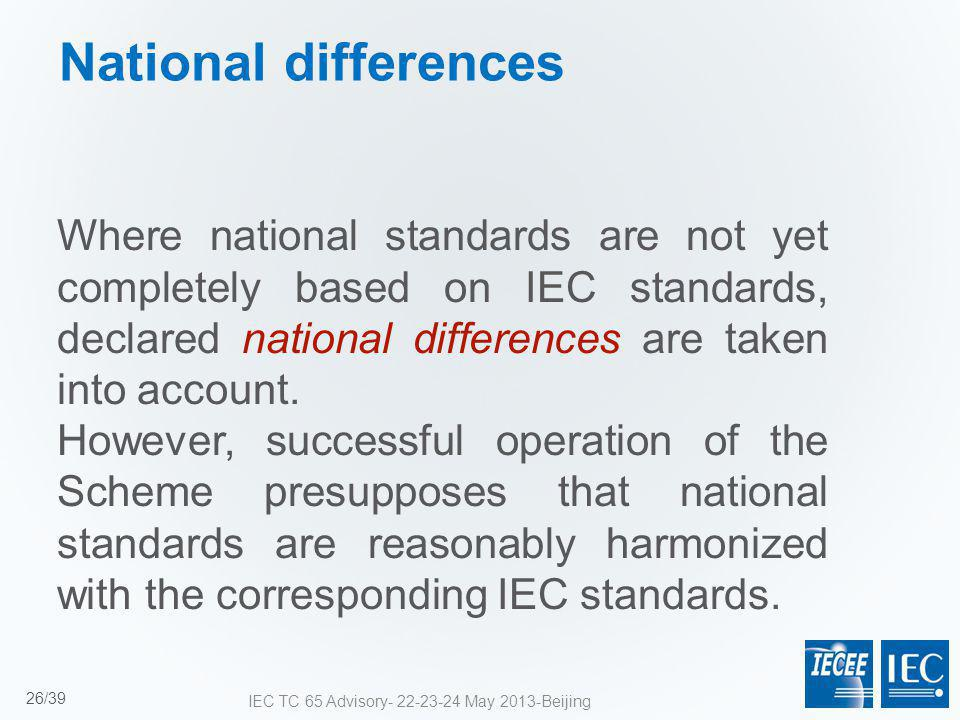 Where national standards are not yet completely based on IEC standards, declared national differences are taken into account. However, successful oper