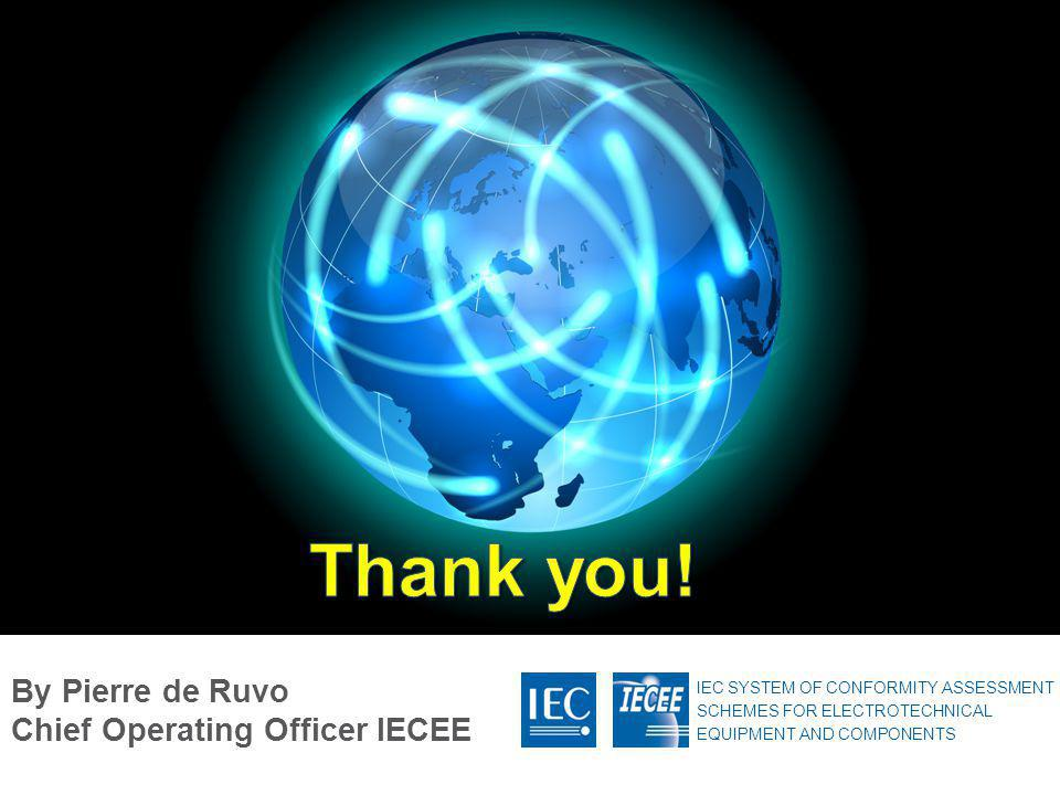 IEC SYSTEM OF CONFORMITY ASSESSMENT SCHEMES FOR ELECTROTECHNICAL EQUIPMENT AND COMPONENTS By Pierre de Ruvo Chief Operating Officer IECEE