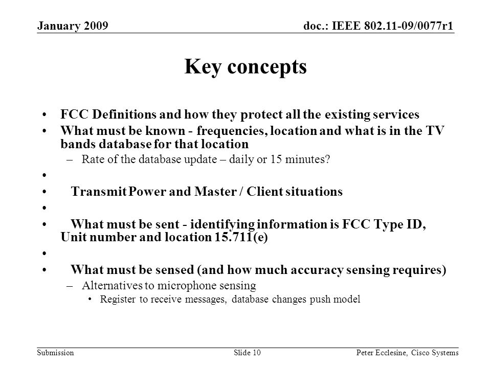 doc.: IEEE 802.11-09/0077r1 Submission January 2009 Peter Ecclesine, Cisco SystemsSlide 10 Key concepts FCC Definitions and how they protect all the e
