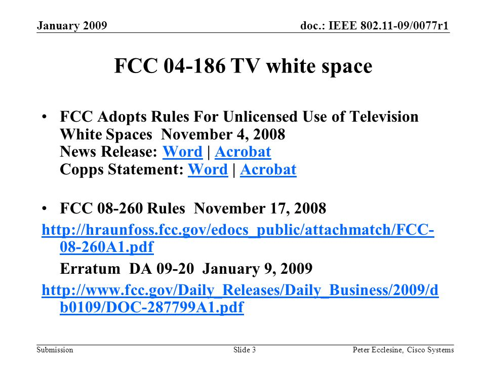 doc.: IEEE 802.11-09/0077r1 Submission January 2009 Peter Ecclesine, Cisco SystemsSlide 3 FCC 04-186 TV white space FCC Adopts Rules For Unlicensed Us