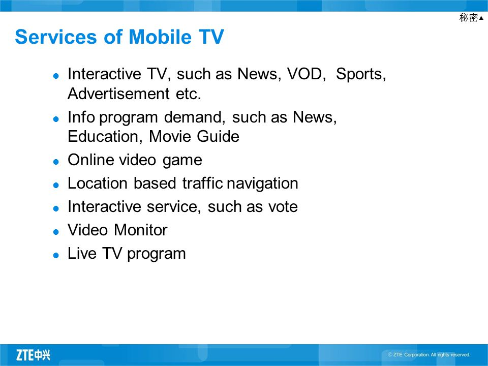 秘密▲ Services of Mobile TV Interactive TV, such as News, VOD, Sports, Advertisement etc.