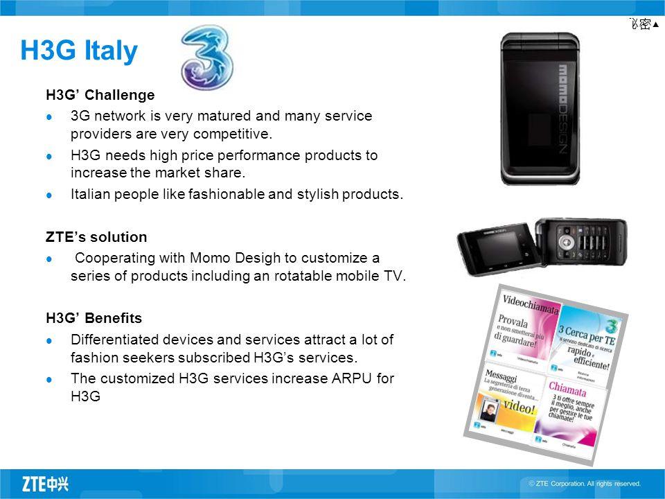秘密▲ H3G Italy H3G' Challenge 3G network is very matured and many service providers are very competitive. H3G needs high price performance products to