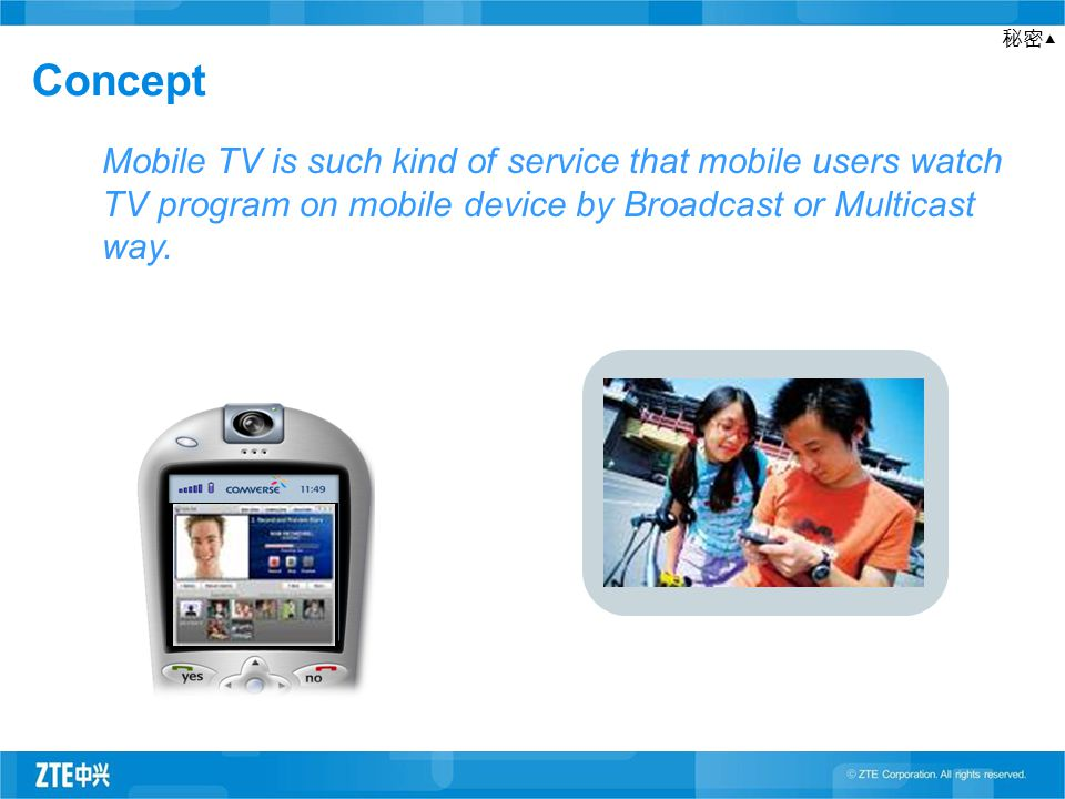 秘密▲ Concept Mobile TV is such kind of service that mobile users watch TV program on mobile device by Broadcast or Multicast way.