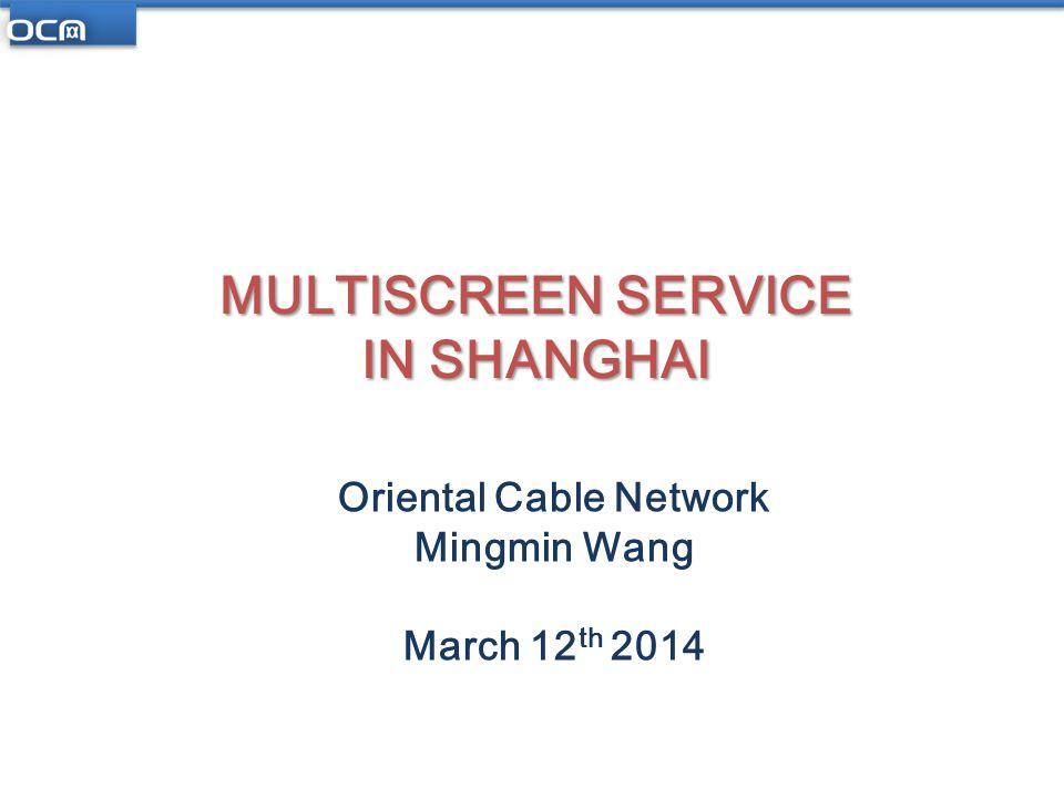 Agenda Overview of OCN Multiscreen Service Deployment Multiscreen Service Development