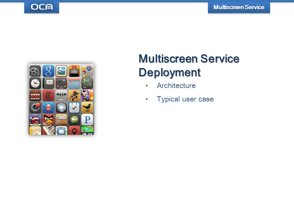 Multiscreen Service Deployment Architecture Typical user case Multiscreen Service