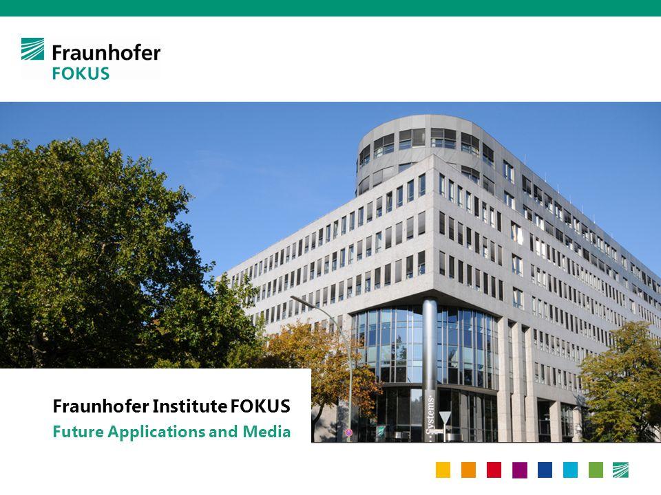 Fraunhofer Institute FOKUS Future Applications and Media