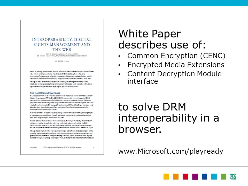 White Paper describes use of: Common Encryption (CENC) Encrypted Media Extensions Content Decryption Module interface to solve DRM interoperability in
