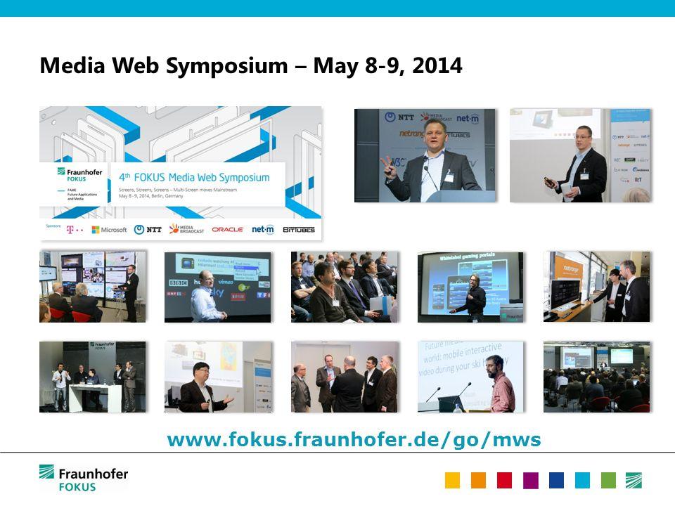 Media Web Symposium – May 8-9, 2014 www.fokus.fraunhofer.de/go/mws