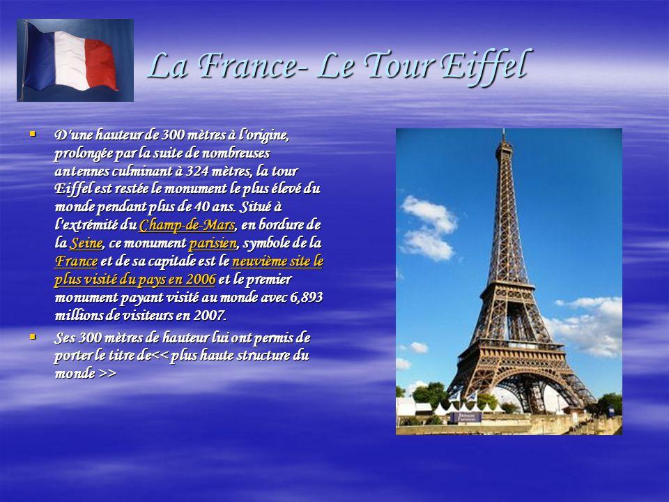 La France- Le Tour Eiffel  D une hauteur de 300 mètres à l origine, prolongée par la suite de nombreuses antennes culminant à 324 mètres, la tour Eiffel est restée le monument le plus élevé du monde pendant plus de 40 ans.