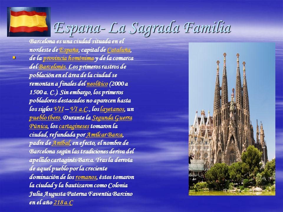 Espana- La Sagrada Familia  Barcelona es una ciudad situada en el nordeste de España, capital de Cataluña, de la provincia homónima y de la comarca del Barcelonés.