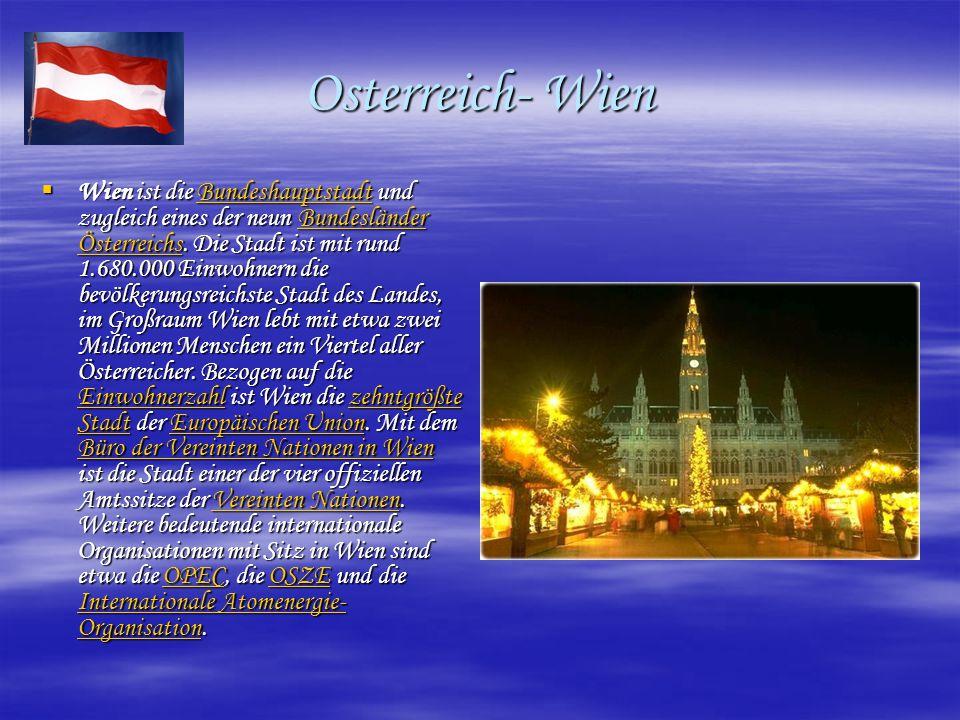 Osterreich- Wien  Wien ist die Bundeshauptstadt und zugleich eines der neun Bundesländer Österreichs.