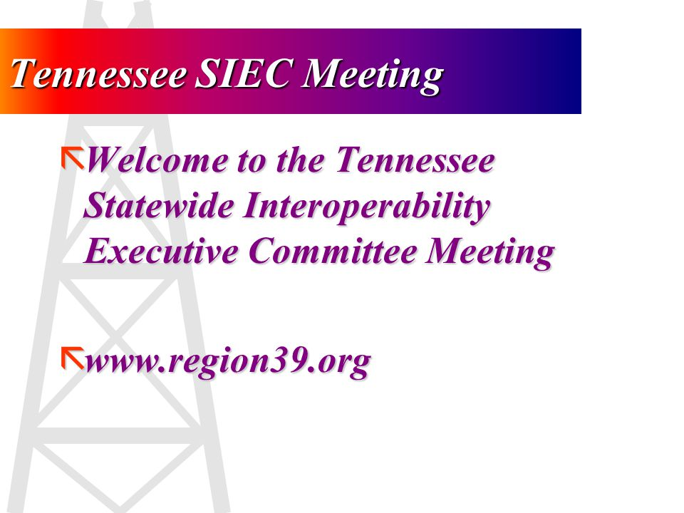 Tennessee SIEC Meeting ãWelcome & Introductions Please introduce yourself and what agency you represent.