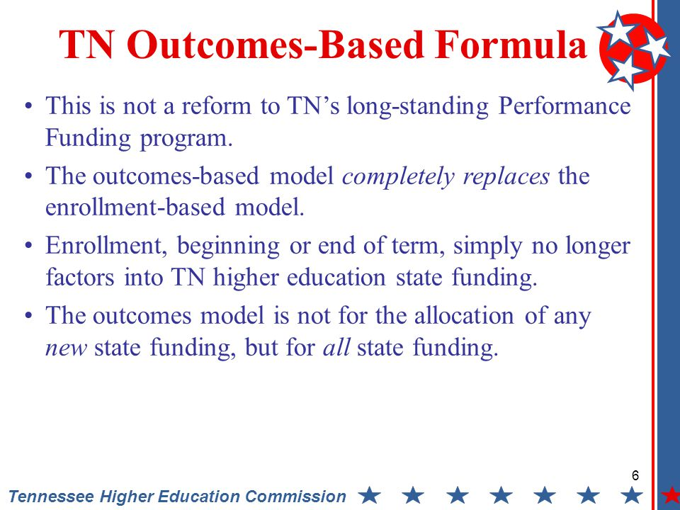 6 Tennessee Higher Education Commission This is not a reform to TN's long-standing Performance Funding program.