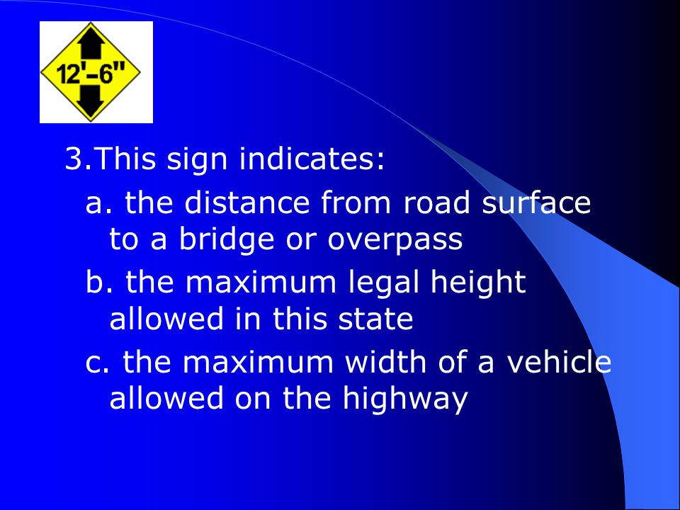 3.This sign indicates: a. the distance from road surface to a bridge or overpass b.