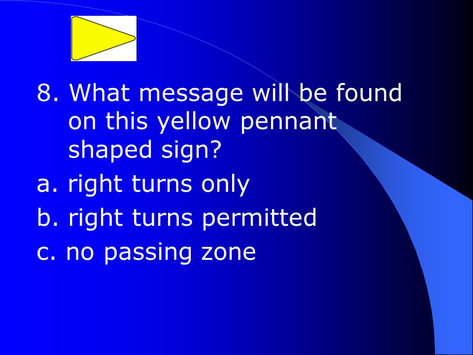 8. What message will be found on this yellow pennant shaped sign.