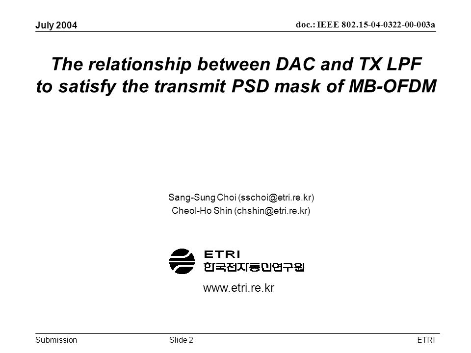 Submission doc.: IEEE 802.15-04-0322-00-003a July 2004 ETRISlide 2 The relationship between DAC and TX LPF to satisfy the transmit PSD mask of MB-OFDM