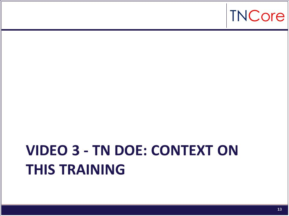 13 VIDEO 3 - TN DOE: CONTEXT ON THIS TRAINING