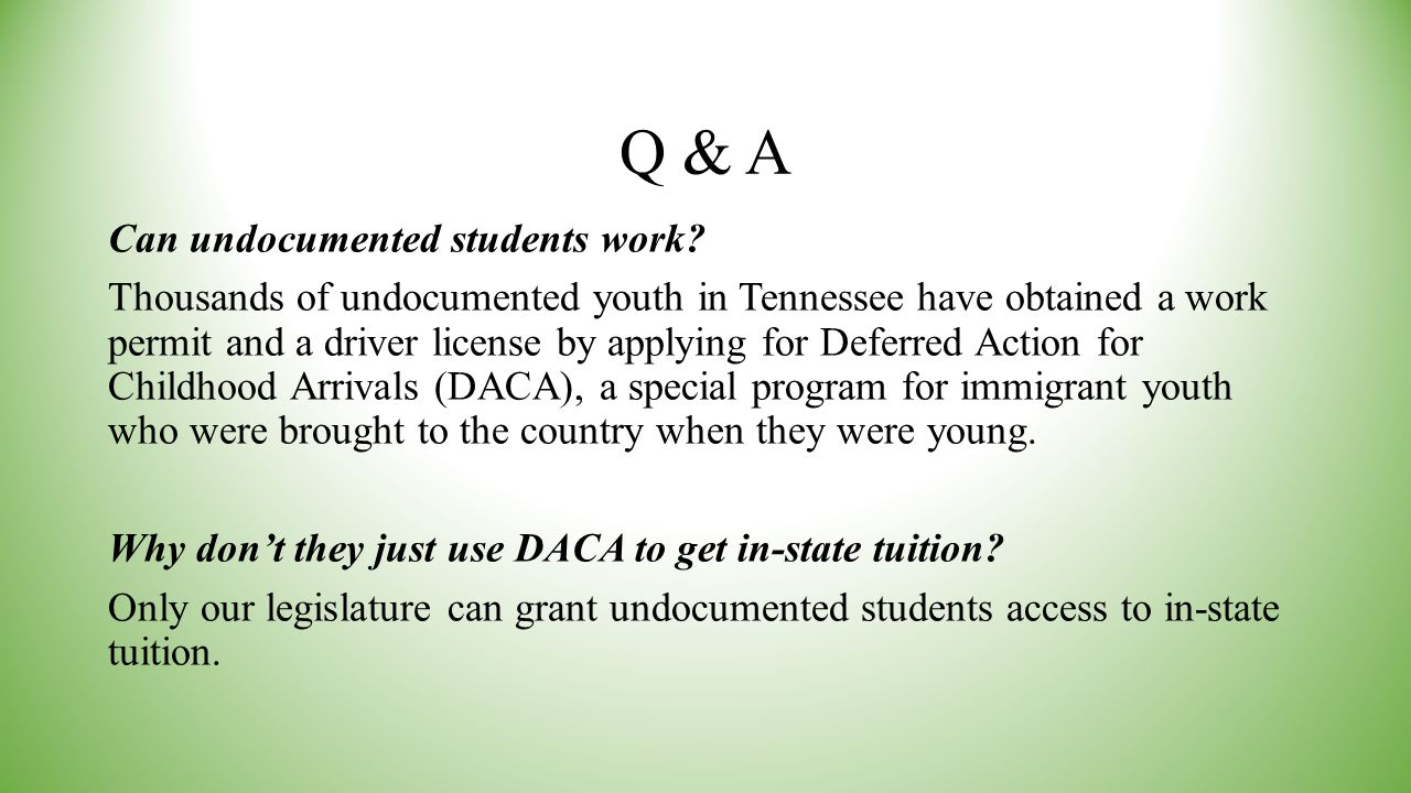 Q & A Can undocumented students work? Thousands of undocumented youth in Tennessee have obtained a work permit and a driver license by applying for De