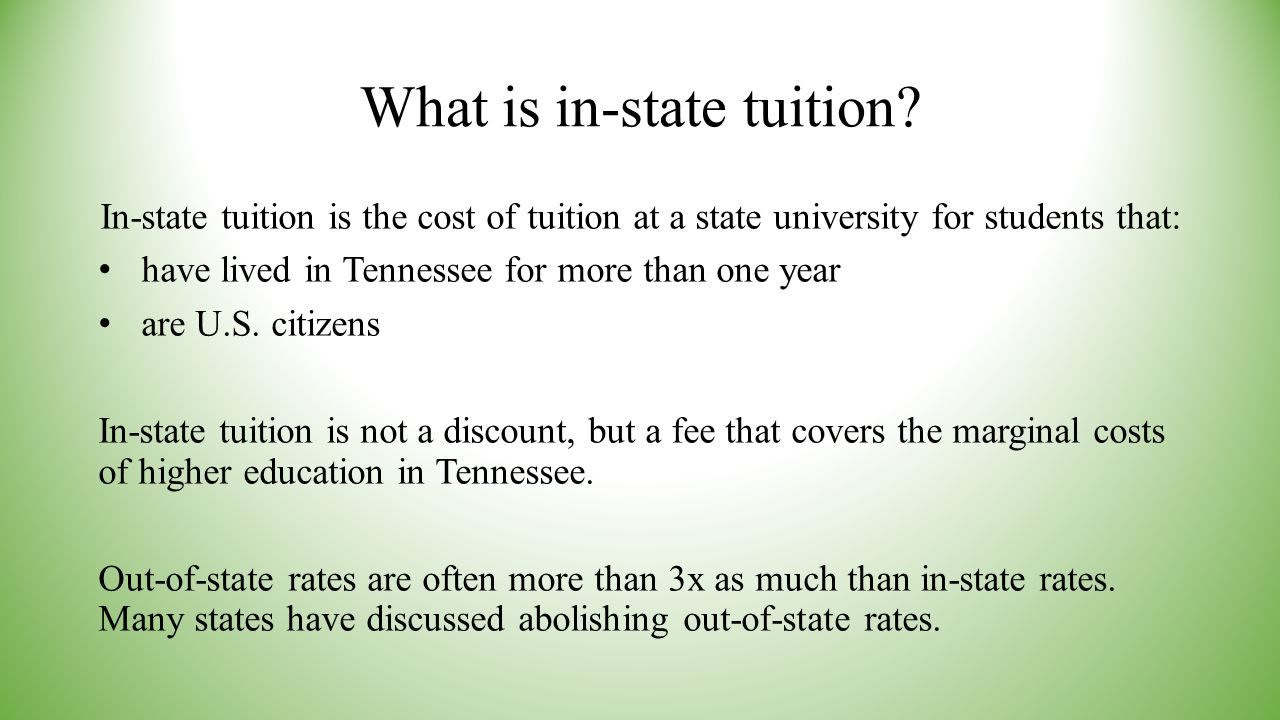 What is in-state tuition? In-state tuition is the cost of tuition at a state university for students that: have lived in Tennessee for more than one y