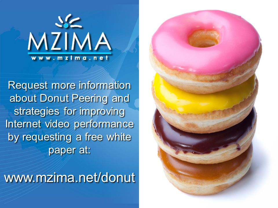 Request more information about Donut Peering and strategies for improving Internet video performance by requesting a free white paper at: www.mzima.net/donut
