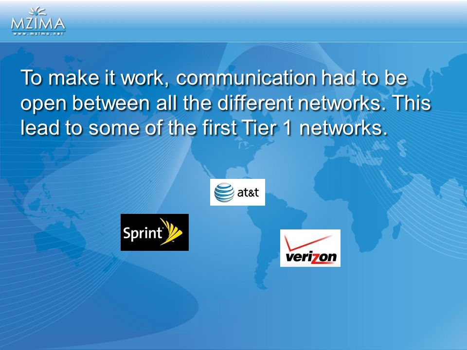 To make it work, communication had to be open between all the different networks. This lead to some of the first Tier 1 networks.