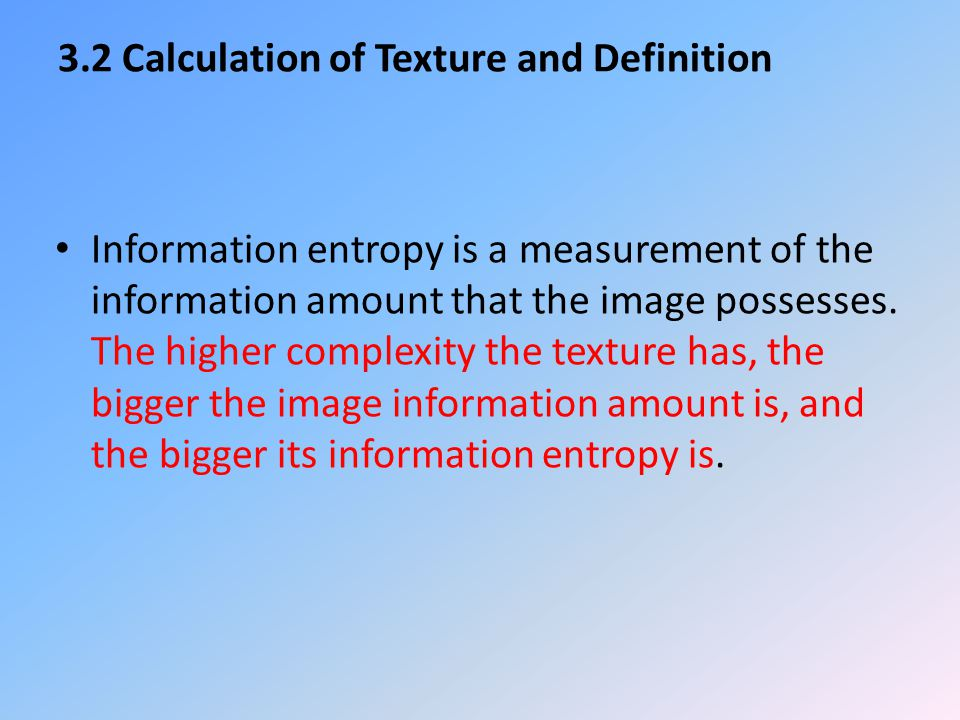 3.2 Calculation of Texture and Definition Information entropy is a measurement of the information amount that the image possesses.