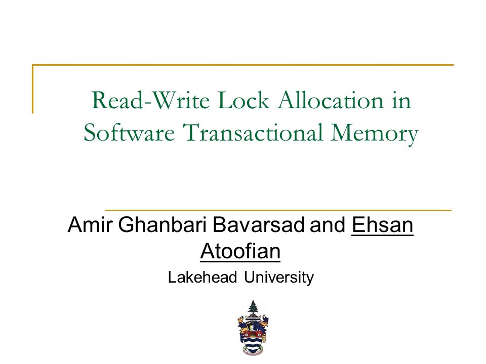 Read-Write Lock Allocation in Software Transactional Memory Amir Ghanbari Bavarsad and Ehsan Atoofian Lakehead University