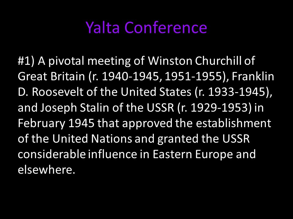 Yalta Conference #1) A pivotal meeting of Winston Churchill of Great Britain (r.