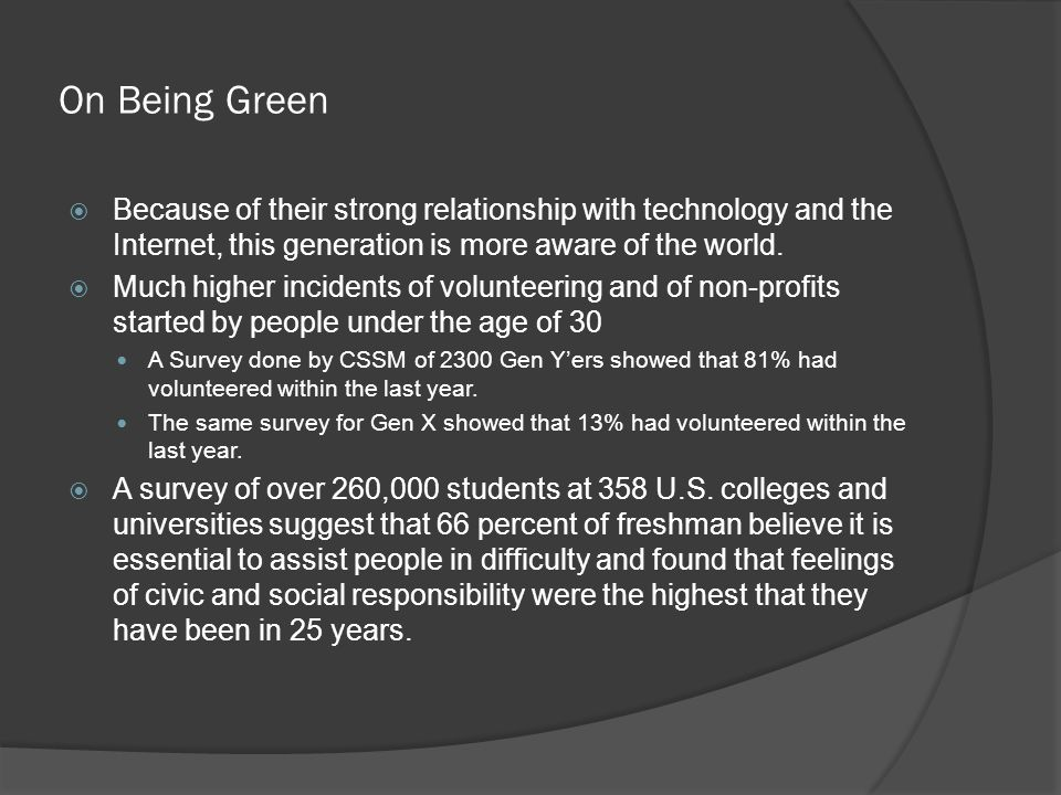 On Being Green  Because of their strong relationship with technology and the Internet, this generation is more aware of the world.